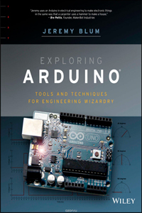 Exploring Arduino. Tools and Techniques for Engineering Wizardry
